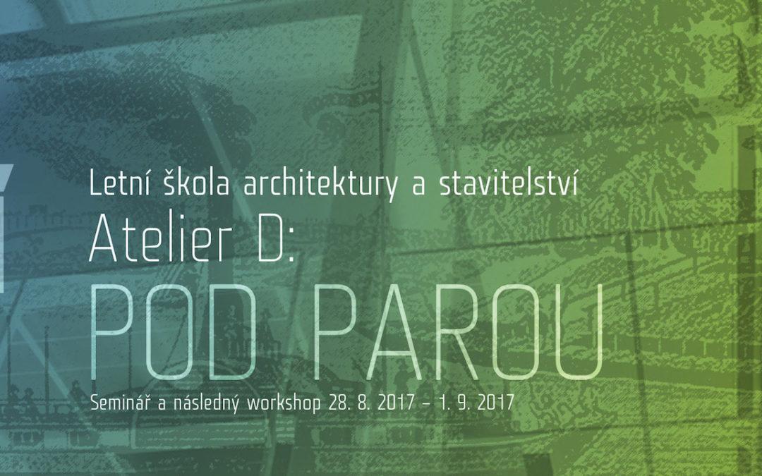 Letní škola architektury Ateliér D: Pod parou